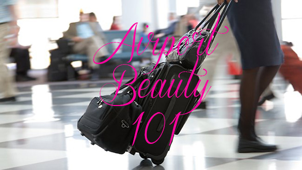 Airport Beauty 101 CV1 Airport Beauty Tips